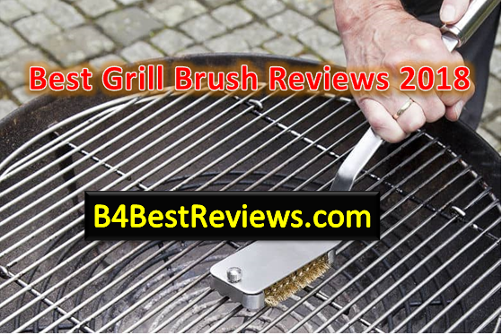 Best Grill Brushes Reviews and buying tips